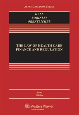 Law of Health Care Finance and Regulation, by Hall, 3rd Edition 9781454805342