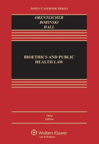 Bioethics and Public Health Law, by Orentlicher, 3rd Edition 9781454805359