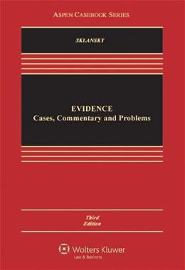 Evidence: Cases Commentary and Problems, by Sklansky, 3rd Edition 9781454806820