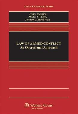 Law of Armed Conflict: An Operational Approach, by Corn 9781454806905