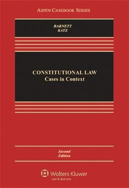 Constitutional Law: Cases in Context, by Barnett, 2nd Edition 9781454806929
