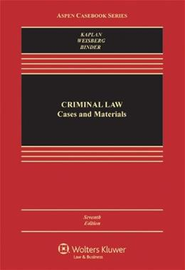 Criminal Law: Cases and Materials [Connected Casebook] (Aspen Casebook Series) 7 9781454806981