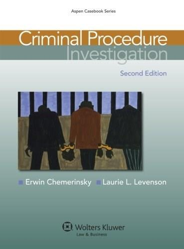 Criminal Procedure: Investigation, by Chemerinsky, 2nd Edition 9781454807131