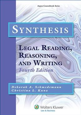 Synthesis: Legal Reading, Reasoning, and Writing, by Schmedemann, 4th Edition 9781454808657