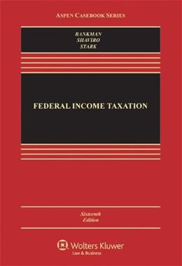 Federal Income Taxation, by Bankman, 16th Edition 9781454809968