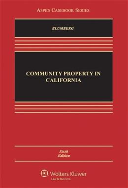 Community Property in California, by Blumberg, 6th Edition 9781454810025