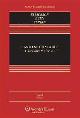 Land Use Controls: Cases and Materials, by Ellickson, 4th Edition 9781454810087