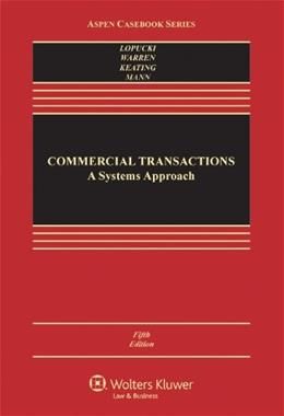 Commercial Transactions: A Systems Approach, by LoPucki, 5th Edition 9781454810100