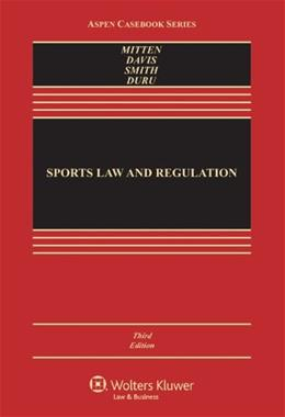 Sports Law & Regulation: Cases Materials & Problems, Third Edition (Aspen Casebook) 3 9781454810728