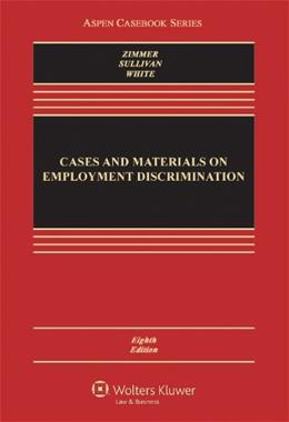 Cases and Materials on Employment Discrimination (Aspen Casebook) 8 9781454810742