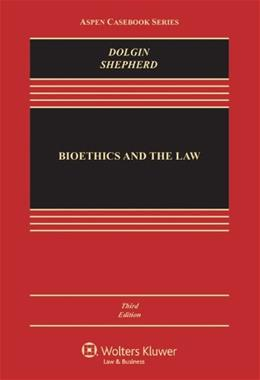 Bioethics and the Law, by Dolgin, 3rd Edition 9781454810766
