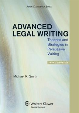 Advanced Legal Writing: Theories and Strategies in Persuasive Writing, by Smith, 3rd Edition 9781454811169