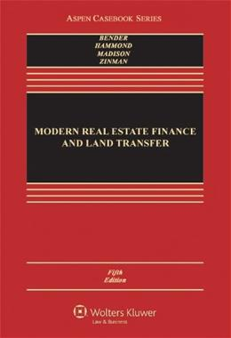 Modern Real Estate Finance and Land Transfer: A Transactional Approach, by Bender, 5th Edition 9781454813576