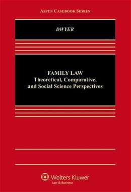 Family Law: Theoretical Scientific and Comparative Perspectives, by Dwyer 9781454813668