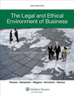 Legal Environment of Business and Ethics: Integrated Approach, by Ferrera 9781454815204