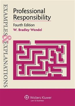 Examples and Explanations: Professional Responsibility, by Wendel, 4th Edition 9781454815549