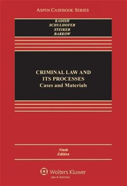Criminal Law and Its Processes: Cases and Materials, by Kadish, 9th Edition 9781454817550