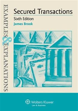 Examples and Explanations: Secured Transactions, by Brook, 6th Edition 9781454817680