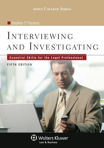 Interviewing and Investigating: Essential Skills for the Legal Professional, by Parsons, 5th Edition 9781454818137