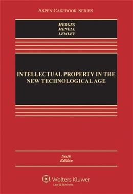 Intellectual Property in the New Technological Age, Sixth Edition (Aspen Casebook Series) 6 9781454820093
