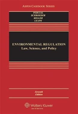 Environmental Regulation: Law, Science, and Policy (Aspen Casebook) 7 9781454822288