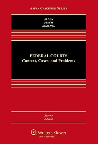 Federal Courts: Context Cases and Problems, by Allen, 2nd Editon 9781454822660