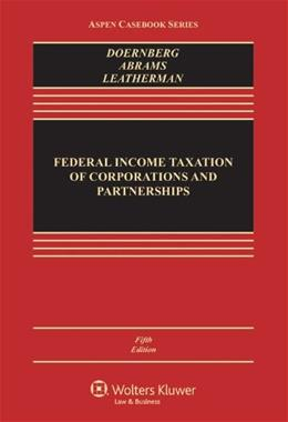 Federal Income Taxation of Corporations and Partnerships, by Doenberg, 5th Edition 9781454824800