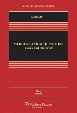 Mergers and Acquisitions: Cases and Materials, by Maynard, 3rd Edition 9781454825029