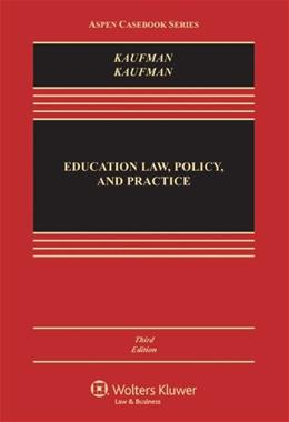 Education Law, Policy, and Practice, by Kaufman, 3rd Edition 9781454825081