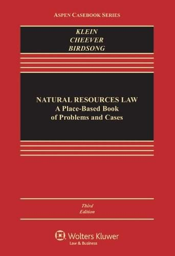 Natural Resources Law, by Klein, 3rd Edition 9781454825098