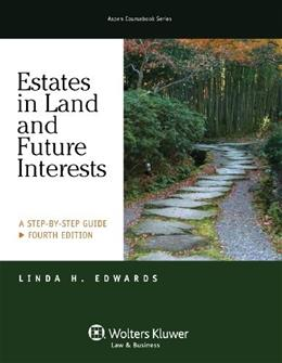 Estates in Land & Future Interests: A Step By Step Guide, Fourth Edition (Aspen Coursebook Series) 4 9781454825104