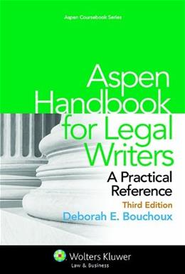 Aspen Handbook for Legal Writers: A Practical Reference, by Bouchoux, 3rd Edition 9781454825203