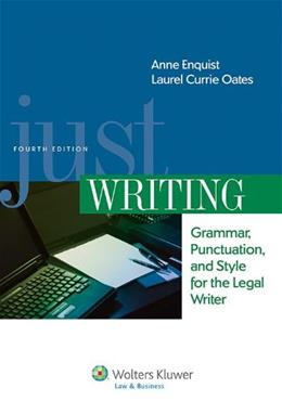Just Writing, Grammar, Punctuation, and Style for the Legal Writer, by Enquist, 4th Edition 9781454826989