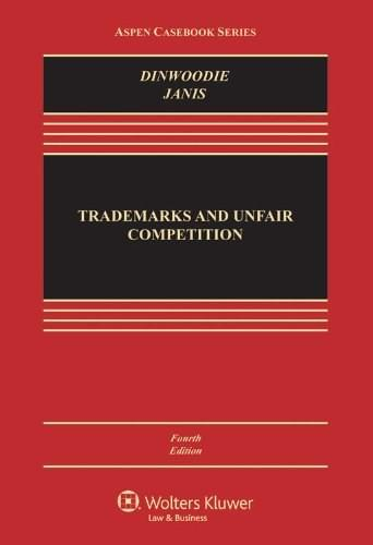 Trademarks and Unfair Competition: Law and Policy (Aspen Casebook Series) 4 9781454827825