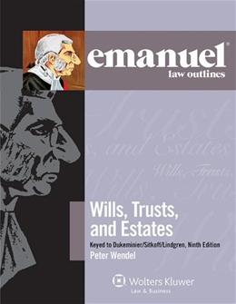 Emanuel Law Outlines: Wills, Trusts, and Estates Keyed to Dukeminier and Sitkoff, by Wendel, 9th Edition 9781454830320