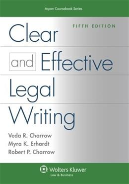 Clear and Effective Legal Writing, by Charrow, 5th Edition 9781454830948