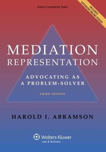 Mediation Representation: Advocating as Problem Solver, by Abramson, 3rd Edition 9781454831075