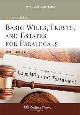 Basic Wills Trusts and Estates for Paralegals, by Helewitz, 6th Edition 9781454831358