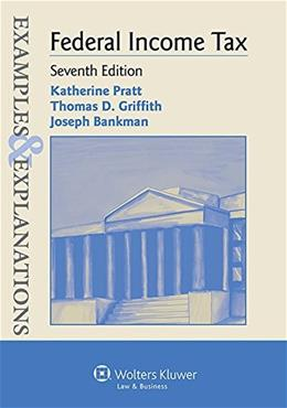 Examples and Explanations: Federal Income Taxation, by Bankman, 7th Edition 9781454833901