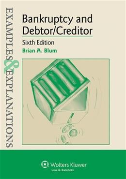 Examples and Explanations: Bankruptcy and Debtor Creditor, by Blum, 6th Edition 9781454833918