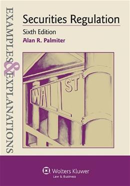 Examples and Explanations: Securities Regulation, by Palmiter, 6th Edition 9781454833925