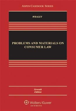 Problems and Materials on Consumer Law, by Whaley, 7th Edition 9781454836834