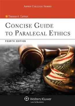 Concise Guide to Paralegal Ethics, by Cannon, 4th Edition 4 PKG 9781454836957