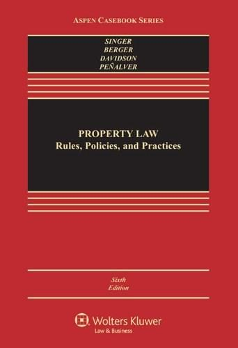 Property Law: Rules Policies and Practices, by Singer, 6th Edition 9781454837619