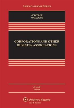 Corporations & Other Business Associations: Cases & Materials, Seventh Edition (Aspen Casebook) 7 9781454837626