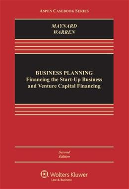 Business Planning: Financing the Start-Up Business and Venture Capital, by Maynard, 2nd Edition 9781454837688