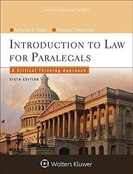 Introduction To Law for Paralegals: A Critical Thinking Approach, by Currier, 6th Edition 9781454838760