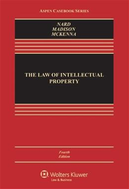 Law of Intellectual Property, by Nard, 4th Edition 9781454838791
