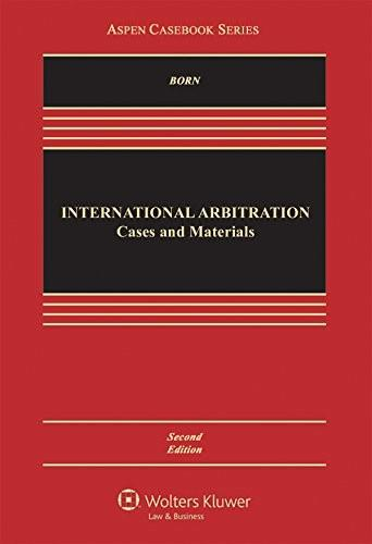International Arbitration: Cases and Materials, by Born, 2nd Edition 9781454839200