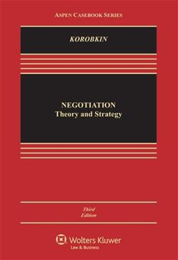Negotiation: Theory and Strategy, by Korobkin, 3rd Edition 9781454839262